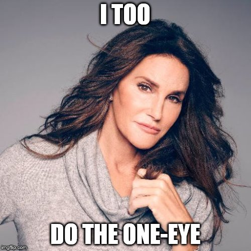 Bruce | I TOO DO THE ONE-EYE | image tagged in bruce | made w/ Imgflip meme maker