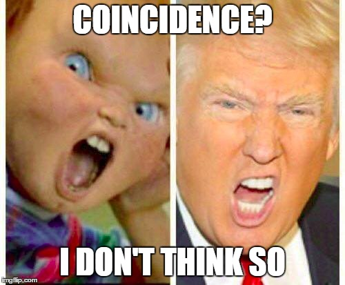 chucky is all grown up | COINCIDENCE? I DON'T THINK SO | image tagged in memes,trump,donald trump,first world problem,chucky | made w/ Imgflip meme maker