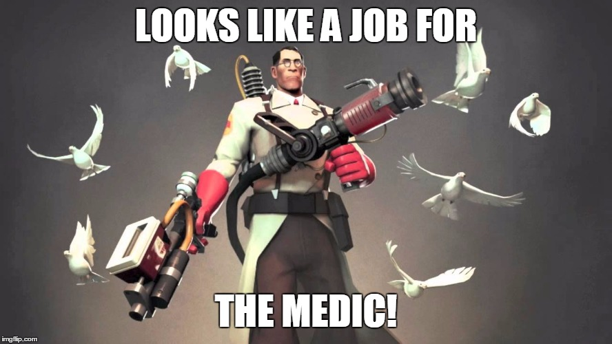 LOOKS LIKE A JOB FOR THE MEDIC! | made w/ Imgflip meme maker