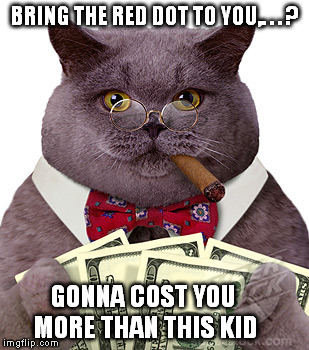 BRING THE RED DOT TO YOU,. . . ? GONNA COST YOU MORE THAN THIS KID | made w/ Imgflip meme maker