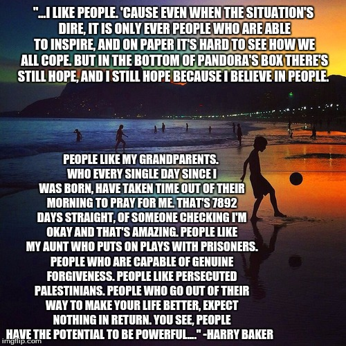 "Paper People | ""...I LIKE PEOPLE. 'CAUSE EVEN WHEN THE SITUATION'S DIRE, IT IS ONLY EVER PEOPLE WHO ARE ABLE TO INSPIRE, AND ON PAPER IT'S HARD TO SEE HOW  