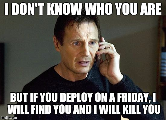 Deploy On A Friday Software Dev Imgflip