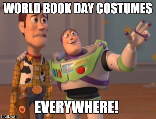 World Book day on Facebook. |  WORLD BOOK DAY COSTUMES; EVERYWHERE! | image tagged in memes,x x everywhere | made w/ Imgflip meme maker