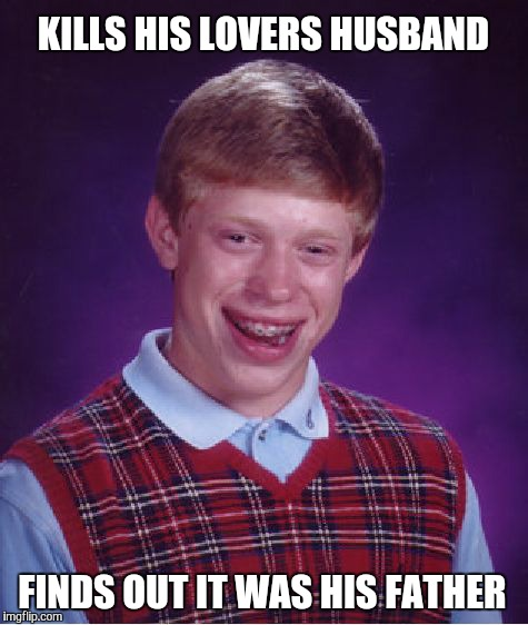 Bad Luck Brian Meme | KILLS HIS LOVERS HUSBAND FINDS OUT IT WAS HIS FATHER | image tagged in memes,bad luck brian | made w/ Imgflip meme maker