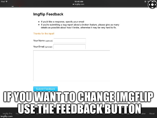 This is what I use to change it | IF YOU WANT TO CHANGE IMGFLIP USE THE FEEDBACK BUTTON | image tagged in imgflip,feedback,raydog | made w/ Imgflip meme maker