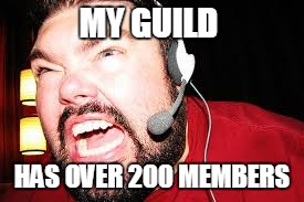 MY GUILD HAS OVER 200 MEMBERS | made w/ Imgflip meme maker