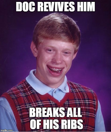 Bad Luck Brian Meme | DOC REVIVES HIM BREAKS ALL OF HIS RIBS | image tagged in memes,bad luck brian | made w/ Imgflip meme maker