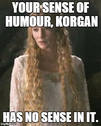 YOUR SENSE OF HUMOUR, KORGAN HAS NO SENSE IN IT. | made w/ Imgflip meme maker