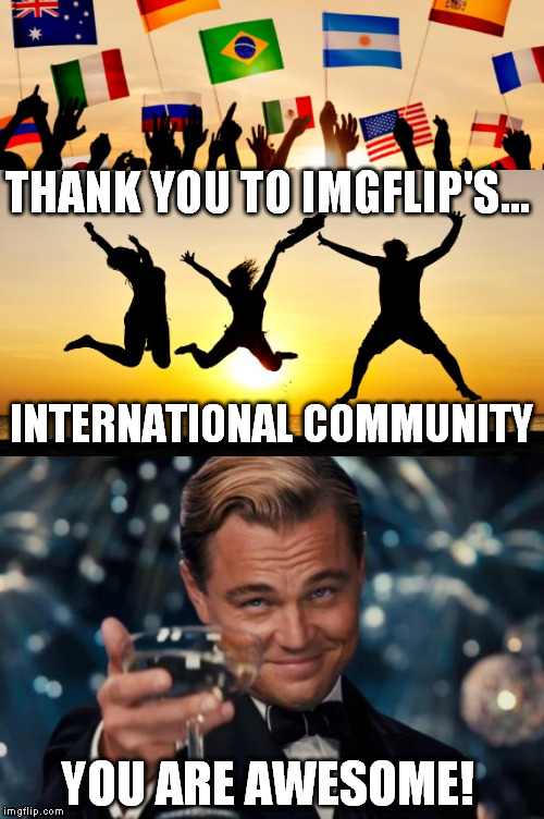 where are all the imgflippers from?  | THANK YOU TO IMGFLIP'S... YOU ARE AWESOME! INTERNATIONAL COMMUNITY | image tagged in flags | made w/ Imgflip meme maker