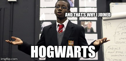 Do I Care Doe | AND THAT'S WHY I JOINED HOGWARTS | image tagged in memes,do i care doe | made w/ Imgflip meme maker