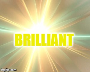 BRILLIANT | made w/ Imgflip meme maker