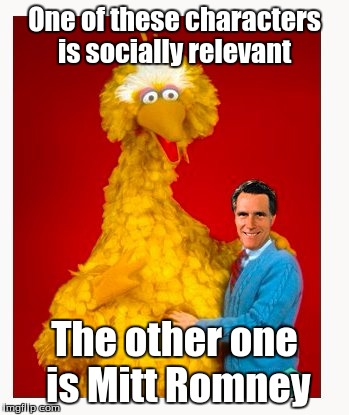 Big Bird And Mitt Romney | One of these characters is socially relevant The other one is Mitt Romney | image tagged in memes,big bird and mitt romney | made w/ Imgflip meme maker