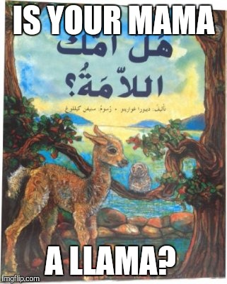 IS YOUR MAMA A LLAMA? | made w/ Imgflip meme maker
