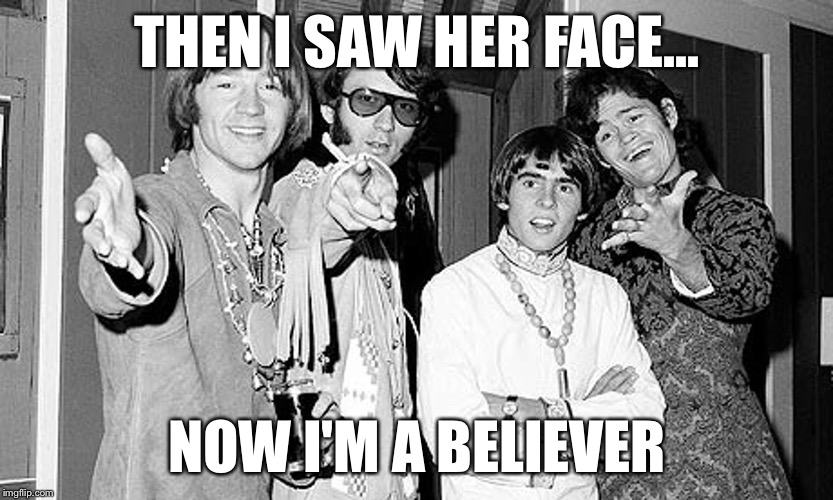 THEN I SAW HER FACE... NOW I'M A BELIEVER | made w/ Imgflip meme maker