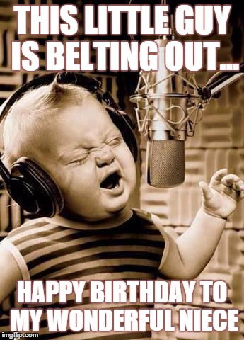 Happy Birthday Nicolette |  THIS LITTLE GUY IS BELTING OUT... HAPPY BIRTHDAY TO MY WONDERFUL NIECE | image tagged in happy birthday nicolette | made w/ Imgflip meme maker