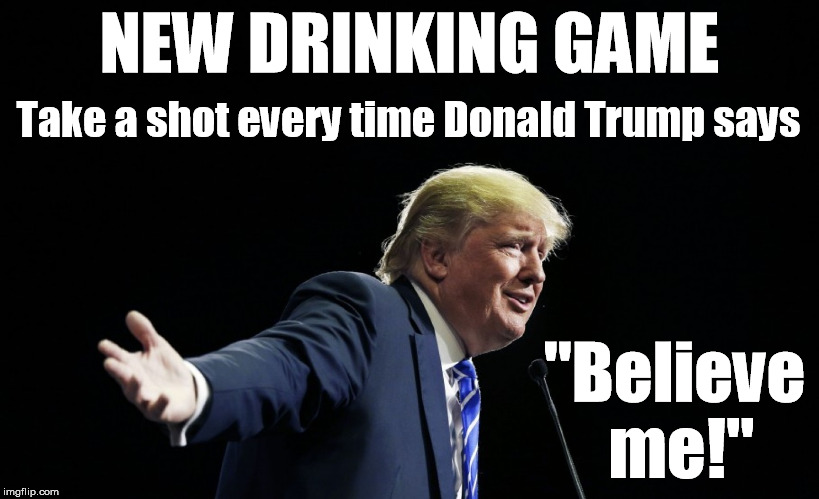 Image result for trump BELIEVE ME