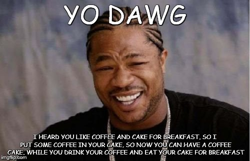 Yo Dawg Heard You Meme