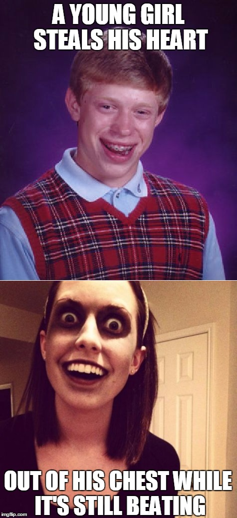 Young love can be very intense | A YOUNG GIRL STEALS HIS HEART OUT OF HIS CHEST WHILE IT'S STILL BEATING | image tagged in memes,bad luck brian,zombie overly attached girlfriend,zombies,romantic | made w/ Imgflip meme maker