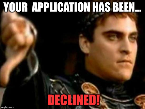Downvoting Roman | YOUR  APPLICATION HAS BEEN... DECLINED! | image tagged in memes,downvoting roman | made w/ Imgflip meme maker
