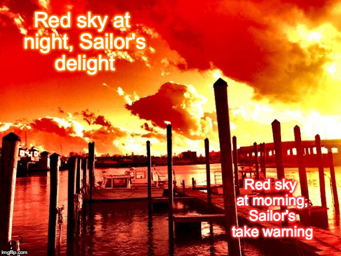 Boater's Rhyme | Red sky at night, Sailor's delight Red sky at morning, Sailor's take warning | image tagged in boating,rhymes,sailors,rain | made w/ Imgflip meme maker