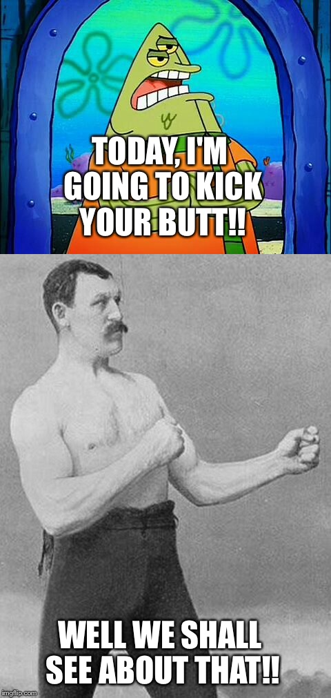 The im gonna kick ass