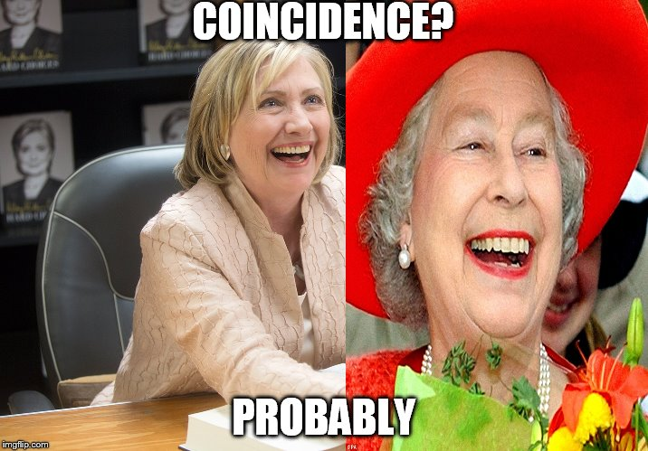 Oh god!!NOT BOTH! |  COINCIDENCE? PROBABLY | image tagged in hillary clinton,queen elizabeth | made w/ Imgflip meme maker