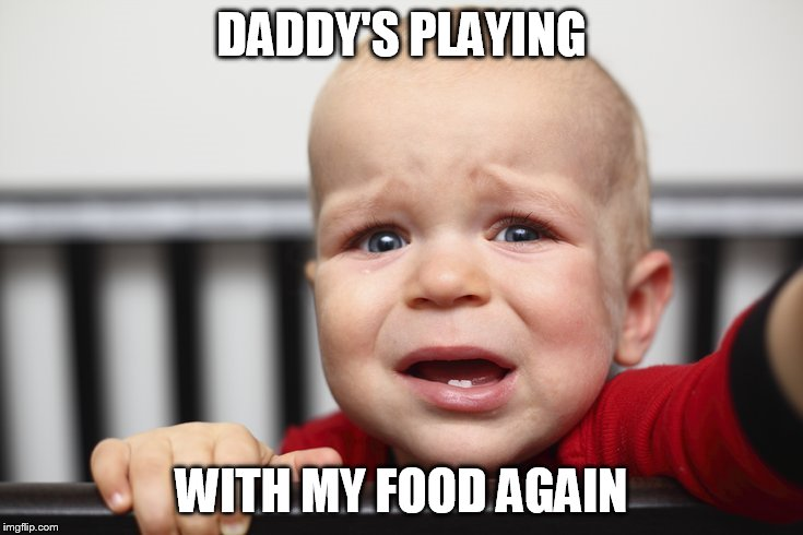 DADDY'S PLAYING WITH MY FOOD AGAIN | made w/ Imgflip meme maker