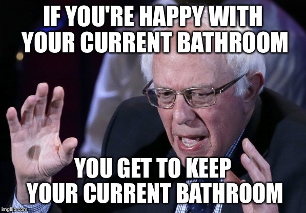 IF YOU'RE HAPPY WITH YOUR CURRENT BATHROOM YOU GET TO KEEP YOUR CURRENT BATHROOM | made w/ Imgflip meme maker
