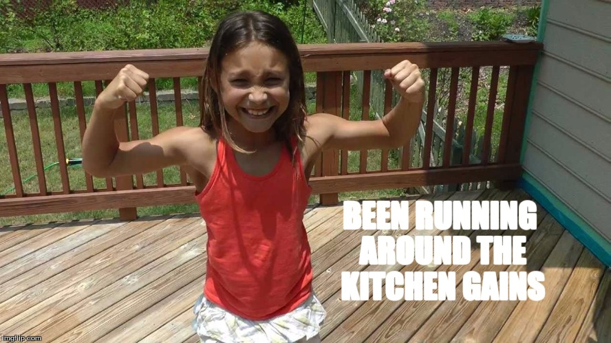 Noodle's gains! | BEEN RUNNING AROUND THE KITCHEN GAINS | image tagged in arm muscles,strong,gains,kids,parenting | made w/ Imgflip meme maker