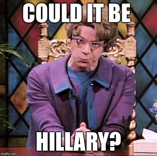 COULD IT BE HILLARY? | made w/ Imgflip meme maker