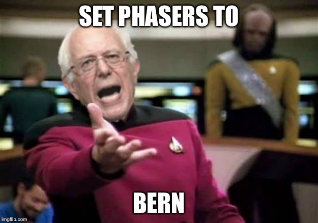 I had a couple killer meme ideas on the drive home but I forgot them both, so you get this instead. So sue me! | SET PHASERS TO BERN | image tagged in cloak the communism bernie | made w/ Imgflip meme maker