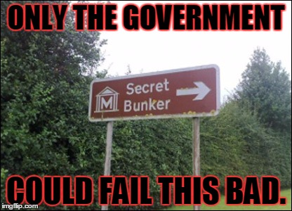 SecretBunker | ONLY THE GOVERNMENT COULD FAIL THIS BAD. | image tagged in secretbunker,fail,epic fail,government | made w/ Imgflip meme maker