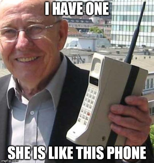 I HAVE ONE SHE IS LIKE THIS PHONE | made w/ Imgflip meme maker