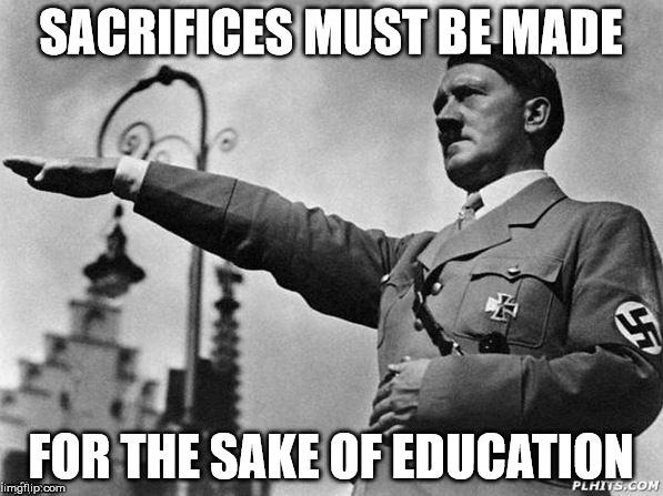 SACRIFICES MUST BE MADE FOR THE SAKE OF EDUCATION | made w/ Imgflip meme maker