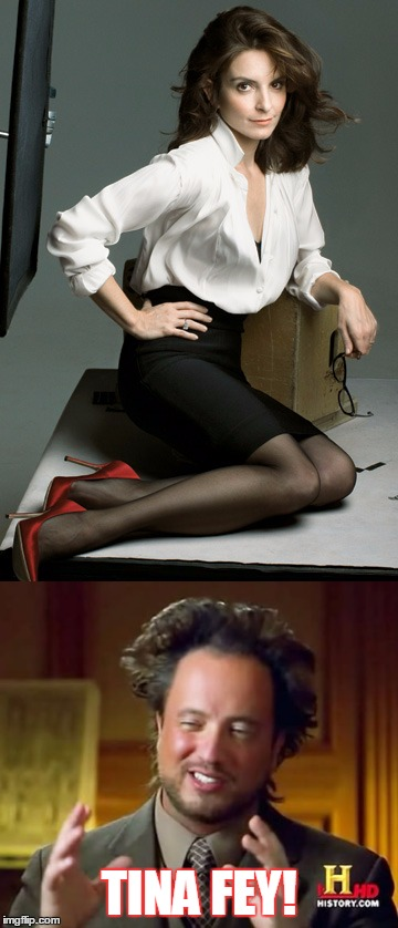 Tina | TINA FEY! | image tagged in ancient aliens,sexy women,celebrity,beautiful,actress,comedian | made w/ Imgflip meme maker