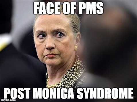 Mad Hillary never got over that | FACE OF PMS POST MONICA SYNDROME | image tagged in mad hillary,memes,political,monica lewinsky,hillary clinton,funny memes | made w/ Imgflip meme maker