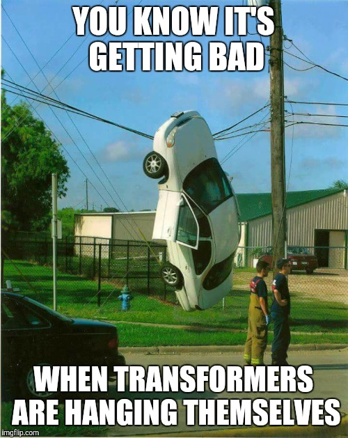 Suicide? | YOU KNOW IT'S GETTING BAD WHEN TRANSFORMERS ARE HANGING THEMSELVES | image tagged in transformers,suicide | made w/ Imgflip meme maker