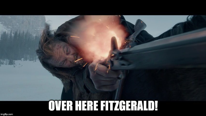 Fitzgerald gets his! |  OVER HERE FITZGERALD! | image tagged in the revenant | made w/ Imgflip meme maker