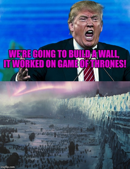 trump drew inspiration from game of thrones for his wall plan