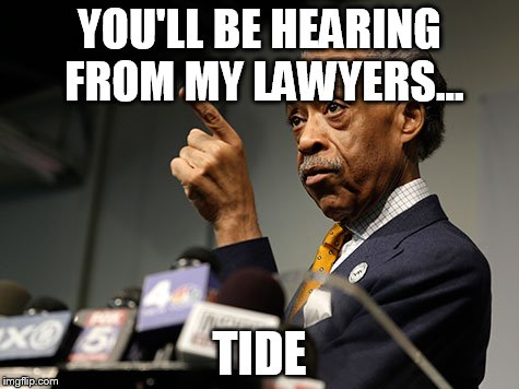 YOU'LL BE HEARING FROM MY LAWYERS... TIDE | made w/ Imgflip meme maker