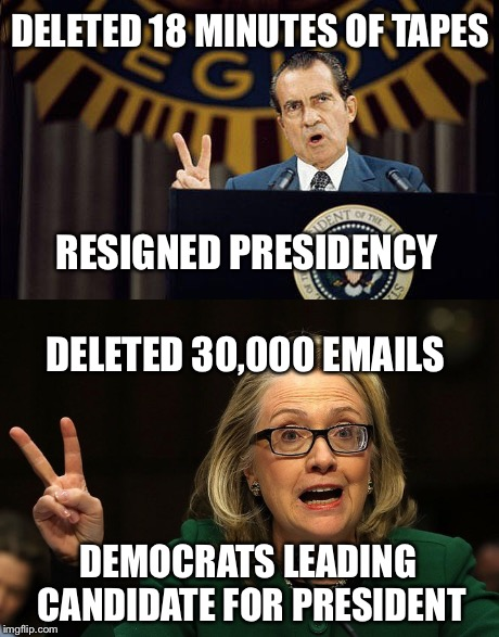 The More Things Change...The More They Stay The Same |  DELETED 18 MINUTES OF TAPES; RESIGNED PRESIDENCY; DELETED 30,000 EMAILS; DEMOCRATS LEADING CANDIDATE FOR PRESIDENT | image tagged in hillary clinton,nixon,election 2016,democrat,hillary | made w/ Imgflip meme maker