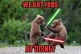 WE GOT JOBS AT DISNEY | made w/ Imgflip meme maker
