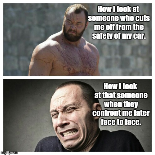 False confidence from your car seat. | How I look at someone who cuts me off from the safety of my car. How I look at that someone when they confront me later face to face. | image tagged in strongman,strong,memes,funny memes,funny,confidence | made w/ Imgflip meme maker