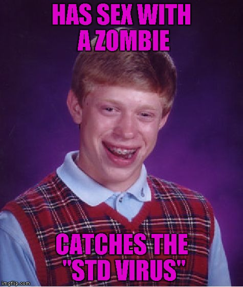 "Bad Luck Brian Meme | HAS SEX WITH A ZOMBIE CATCHES THE ""STD VIRUS"" 