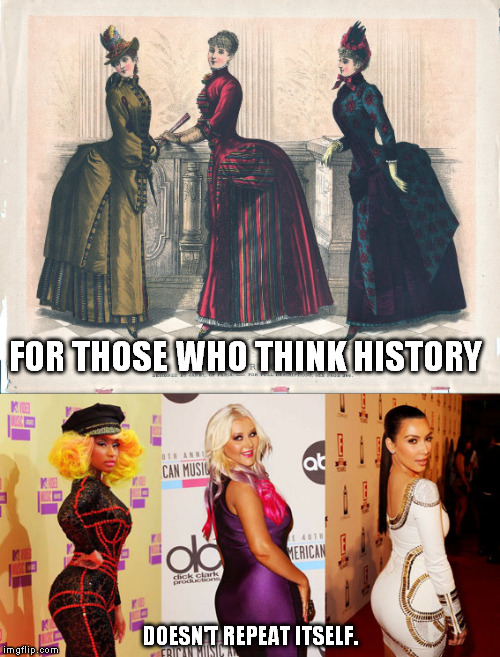Everything repeats in history | FOR THOSE WHO THINK HISTORY DOESN'T REPEAT ITSELF. | image tagged in history,fashion,truth | made w/ Imgflip meme maker