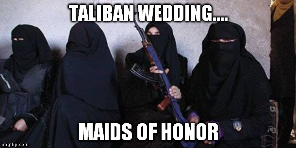 TALIBAN WEDDING.... MAIDS OF HONOR | made w/ Imgflip meme maker