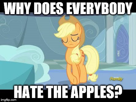 WHY DOES EVERYBODY HATE THE APPLES? | made w/ Imgflip meme maker