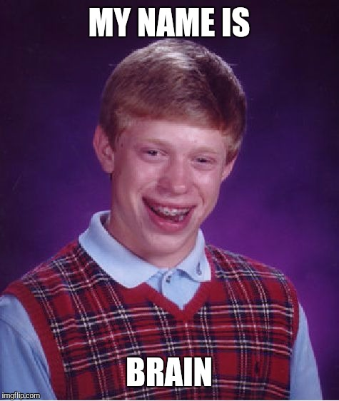 Bad Luck Brian Meme | MY NAME IS BRAIN | image tagged in memes,bad luck brian | made w/ Imgflip meme maker