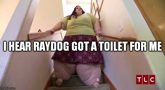 I HEAR RAYDOG GOT A TOILET FOR ME | made w/ Imgflip meme maker