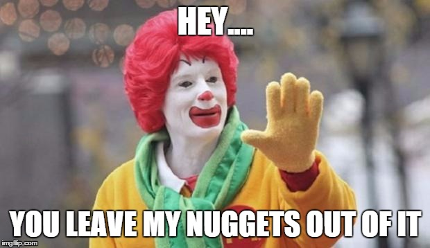 HEY.... YOU LEAVE MY NUGGETS OUT OF IT | made w/ Imgflip meme maker